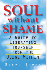 Soul Without Shame: A Guide to Liberating Yourself from the Judge Within- Byron Brown - Diamond Approach