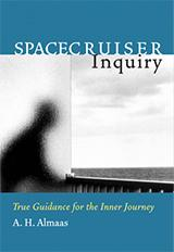 Spacecruiser Inquiry: True Guidance for the Inner Journey - A. H. Almaas - Diamond Approach
