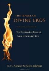 The Power of Divine Eros: The Illuminating Force of Love in Everyday Life - A. H. Almaas and Karen Johnson - Diamond Approach