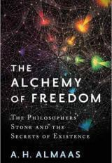 The Alchemy of Freedom: The Philosophers' Stone and the Secrets of Existence - A. H. Almaas - Diamond Approach
